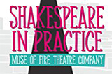 "Muse of Fire: ""Shakespeare in Practice"" Workshop"